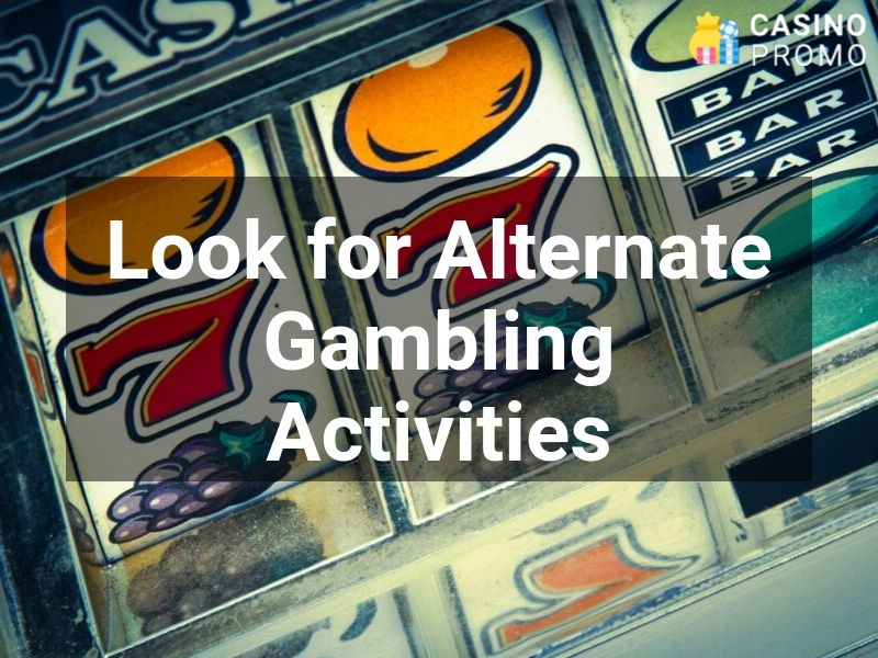 look for alternate gambling activities