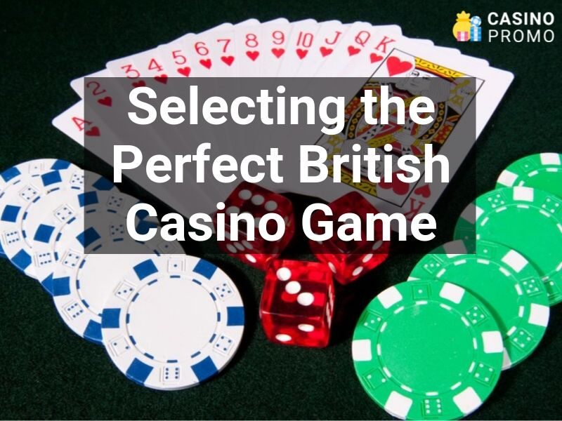 selecting the perfect british casino game